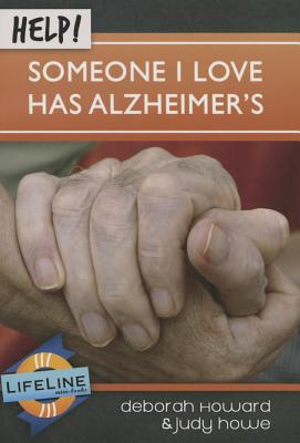 Help! Someone I Love Has Alzheimers - Howard, Deborah, and Howe, Judy