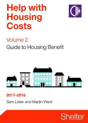 Help With Housing Costs Volume 2: Guide To Housing Benefit 2017-2018 - Lister, Sam, and Ward, Martin
