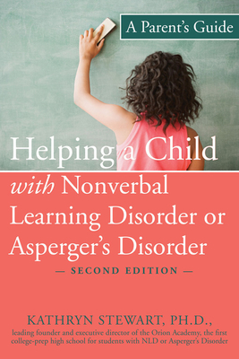 Helping a Child with Nonverbal Learning Disorder or Asperger's Disorder: A Parent's Guide - Stewart, Kathryn