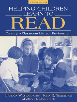 Helping Children Learn to Read: Creating a Classroom Literacy Environment - Searfoss, Lyndon W, and Readence, John E, and Mallette, Marla H, PhD
