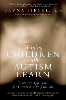 Helping Children with Autism Learn: Treatment Approaches for Parents and Professionals - Siegel, Bryna
