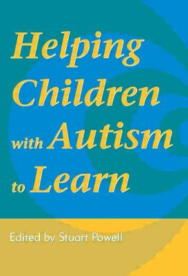 Helping Children with Autism to Learn - Powell, Stuart