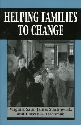 Helping Families to Change - Satir, Virginia, and Stachowiak, James, and Taschman, Harvey A