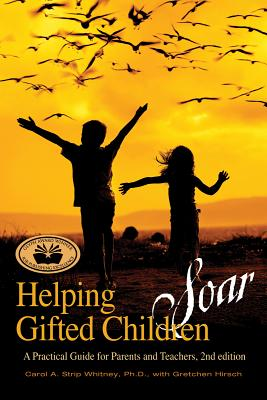 Helping Gifted Children Soar: A Practical Guide for Parents and Teachers (2nd Edition) - Strip Whitney, Carol, and Hirsch, Gretchen