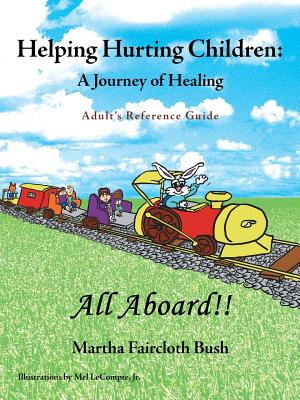 Helping Hurting Children: A Journey of Healing: Adult's Reference Guide - Bush, Martha Faircloth