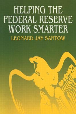 Helping the Federal Reserve Work Smarter - Santow, Leonard Jay