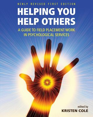 Helping You Help Others: A Guide to Field Placement Work in Psychological Services - Cole, Kristen (Editor)