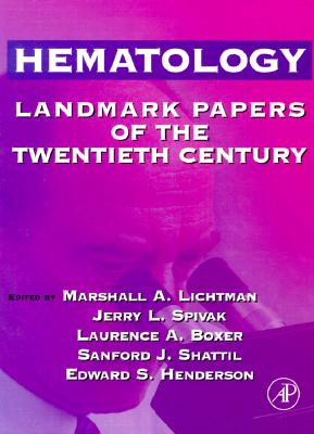 Hematology: Landmark Papers of the Twentieth Century - Lichtman, Marshall A, Professor (Editor), and Boxer, Laurence A (Editor), and Henderson, Edward (Editor)