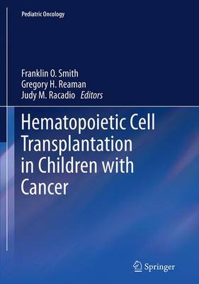 Hematopoietic Cell Transplantation in Children with Cancer - Smith, Franklin O (Editor), and Reaman, Gregory H, Dr., M.D. (Editor), and Racadio, Judy M (Editor)