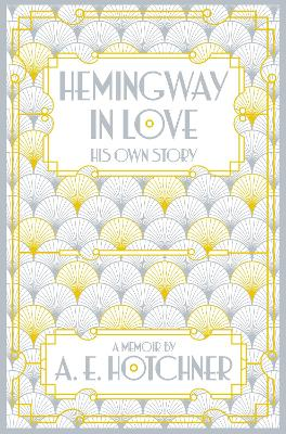 Hemingway in Love: His Own Story - Hotchner, A. E.