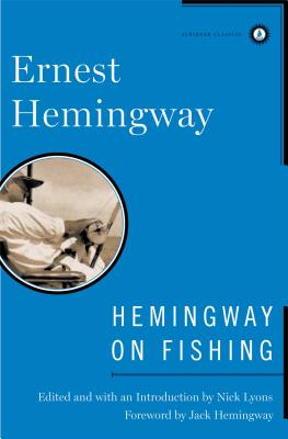Hemingway on Fishing - Hemingway, Ernest, and Lyons, Nick (Editor), and Hemingway, Jack (Foreword by)
