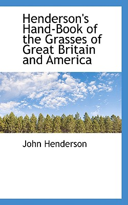 Henderson's Hand-Book of the Grasses of Great Britain and America - Henderson, John