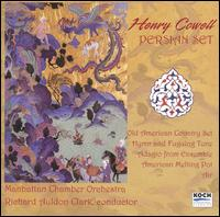 Henry Cowell: Persian Set - Michael Sutton (violin); Manhattan Chamber Orchestra; Richard Auldon Clark (conductor)