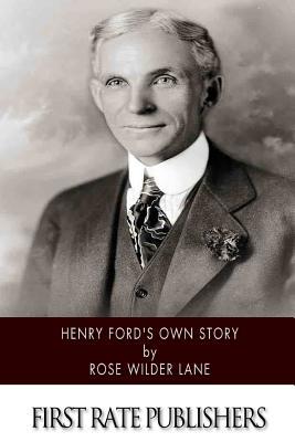 Henry Ford's Own Story - Lane, Rose Wilder