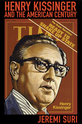 Henry Kissinger and the American Century - Suri, Jeremi