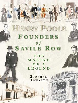 Henry Poole: Founders of Savile Row: The Making of a Legend - Howarth, Stephen
