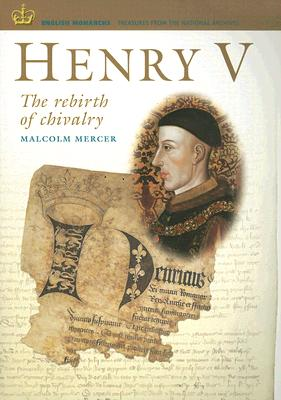 Henry V: The Rebirth of Chivalry - Mercer, Malcolm