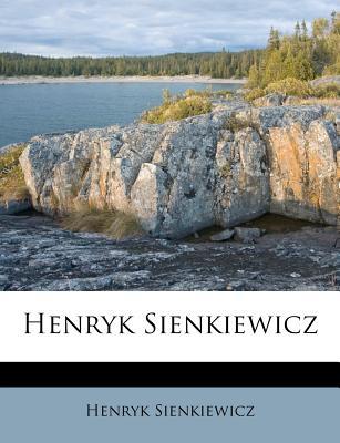 Henryk Sienkiewicz - Sienkiewicz, Henryk K