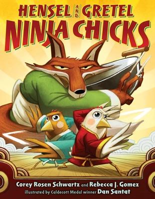 Hensel and Gretel: Ninja Chicks - Schwartz, Corey Rosen, and Gomez, Rebecca J