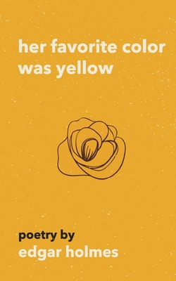 Her Favorite Color Was Yellow - Holmes, Edgar