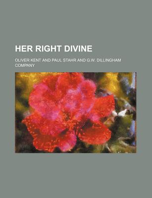 Her Right Divine - Kent, Oliver