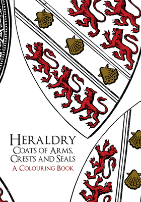 Heraldry: Coats of Arms, Crests and Seals a Colouring Book - Amberley Archive