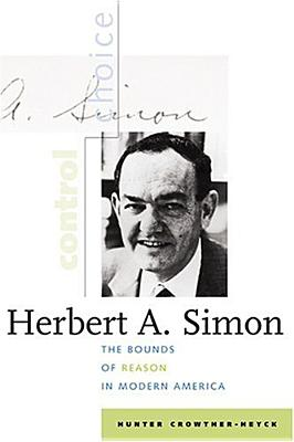 Herbert A. Simon: The Bounds of Reason in Modern America - Crowther-Heyck, Hunter, Professor