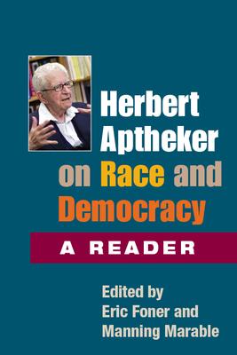 Herbert Aptheker on Race and Democracy: A Reader - Aptheker, Herbert, and Foner, Eric (Editor), and Marable, Manning, Professor (Editor)