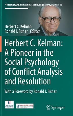 Herbert C. Kelman: A Pioneer in the Social Psychology of Conflict Analysis and Resolution - Kelman, Herbert C (Editor)