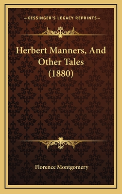 Herbert Manners, and Other Tales (1880) - Montgomery, Florence