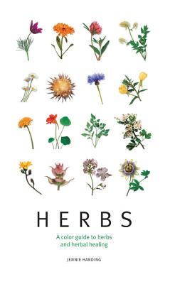 Herbs: A Color Guide to Herbs and Herbal Healing - Harding, Jennie