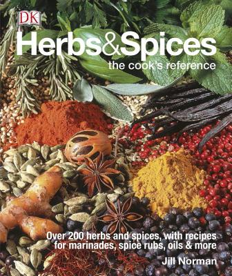Herbs & Spices: Over 200 Herbs and Spices, with Recipes for Marinades, Spice Rubs, Oils, and Mor - Norman, Jill