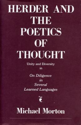 Herder and the Poetics of Thought: Unity and Diversity in on Diligence in Several Learned Languages - Morton, Michael M
