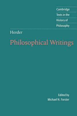 Herder: Philosophical Writings - Herder, Johann Gottfried, and Forster, Michael N. (Edited and translated by), and Ameriks, Karl (Series edited by)