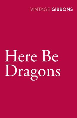 Here Be Dragons - Gibbons, Stella
