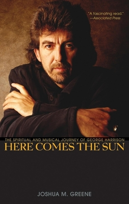 Here Comes the Sun: The Spiritual and Musical Journey of George Harrison - Greene, Joshua M