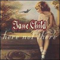 Here Not There - Jane Child