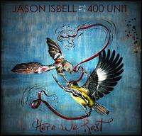 Here We Rest - Jason Isbell / Jason Isbell & the 400 Unit