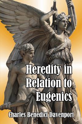 Heredity in Relation to Eugenics - Davenport, Charles Benedict