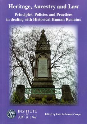 Heritage, Ancestry and Law: Principles, Policies and Practices in Dealing with Historical Human Remains - Redmond-Cooper, Ruth (Editor)