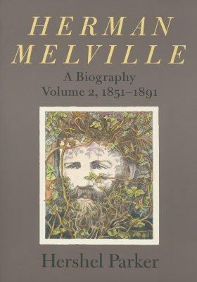 Herman Melville: A Biography - Parker, Hershel