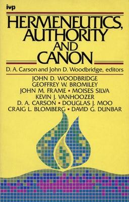 Hermeneutics, Authority and Canon - Carson, D. A. (Editor), and Woodbridge, John D. (Editor)