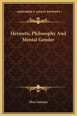 Hermetic Philosophy and Mental Gender - Three Initiates