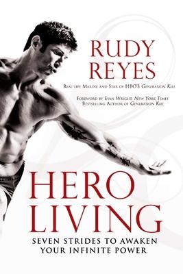 Hero Living: Seven Strides to Awaken Your Infinite Power - Reyes, Rudy