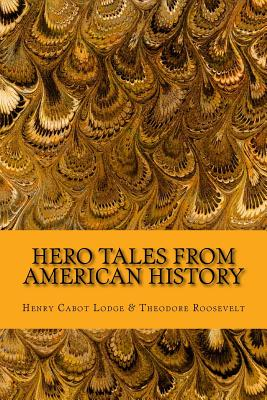 Hero Tales from American History - Lodge, Henry Cabot, and Roosevelt, Theodore, and McEwen, Rolf (Designer)