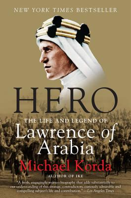 Hero: The Life and Legend of Lawrence of Arabia - Korda, Michael