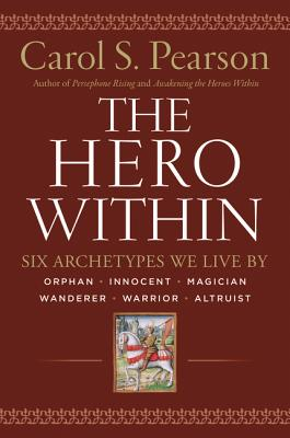 Hero Within - Rev. & Expanded Ed.: Six Archetypes We Live by - Pearson, Carol S, Ph.D.