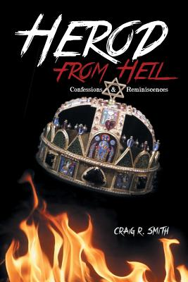 Herod from Hell: Confessions and Reminiscences - Smith, Craig R.