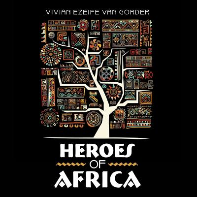 Heroes of Africa - Van Gorder, Vivian Ezeife