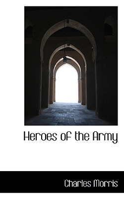 Heroes of the Army - Morris, Charles